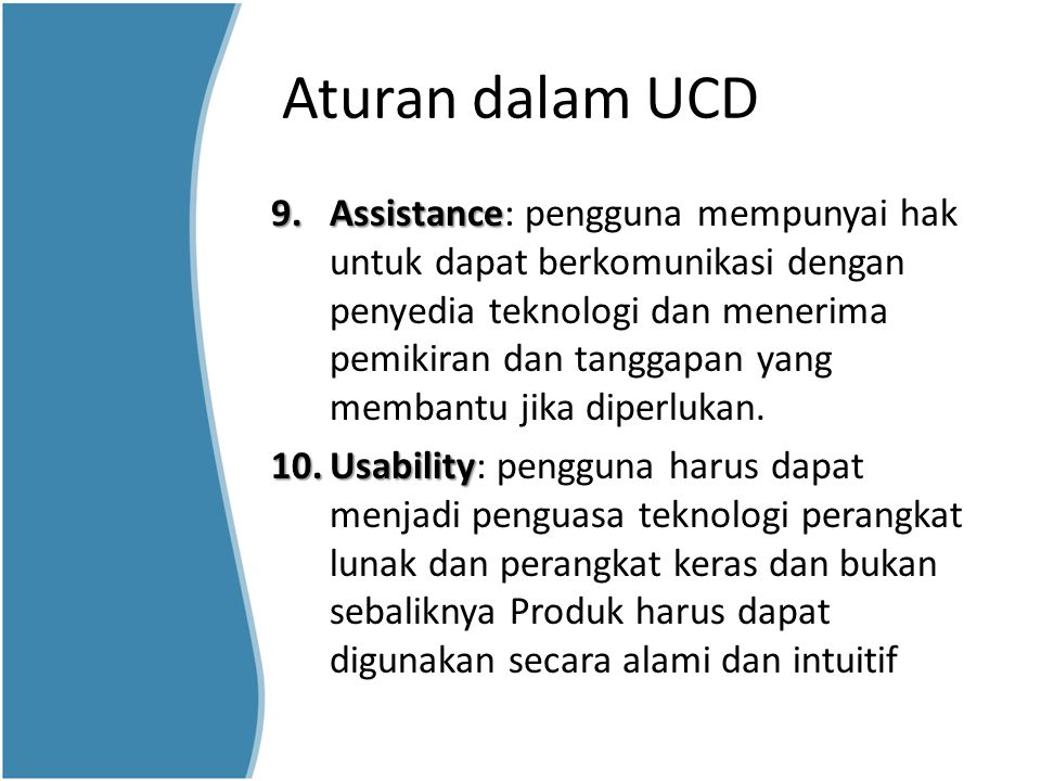 Aturan dalam UCD 9.Assistance 9.Assistance: pengguna mempunyai hak untuk dapat berkomunikasi dengan penyedia teknologi dan menerima pemikiran dan tang