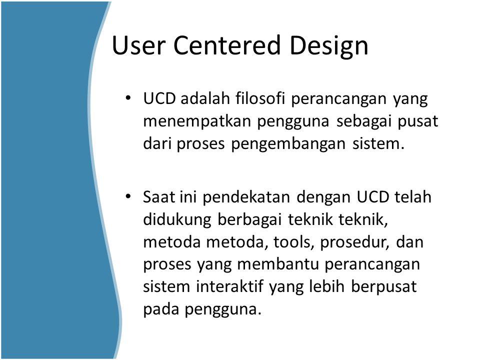 User Centered Design UCD adalah filosofi perancangan yang menempatkan pengguna sebagai pusat dari proses pengembangan sistem. Saat ini pendekatan deng