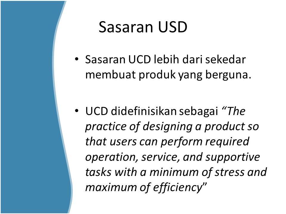 """Sasaran USD Sasaran UCD lebih dari sekedar membuat produk yang berguna. UCD didefinisikan sebagai """"The practice of designing a product so that users c"""