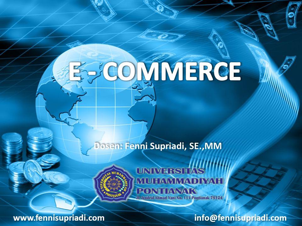 Tujuan Pembelajaran : Mahasiswa akan memahami definisi e- Commerce, model e-Commerce, pengelolaannya dan tantangan bisnis pada lingkungan yang berubah secara cepat www.fennisupriadi.cominfo@fennisupriadi.com