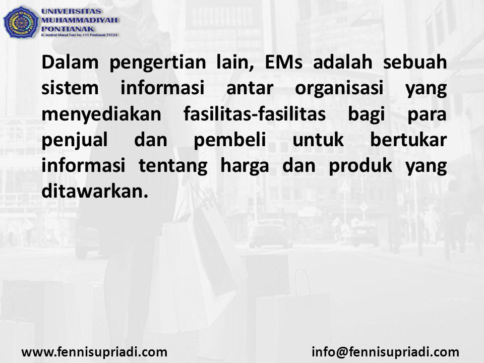 Dalam pengertian lain, EMs adalah sebuah sistem informasi antar organisasi yang menyediakan fasilitas-fasilitas bagi para penjual dan pembeli untuk be