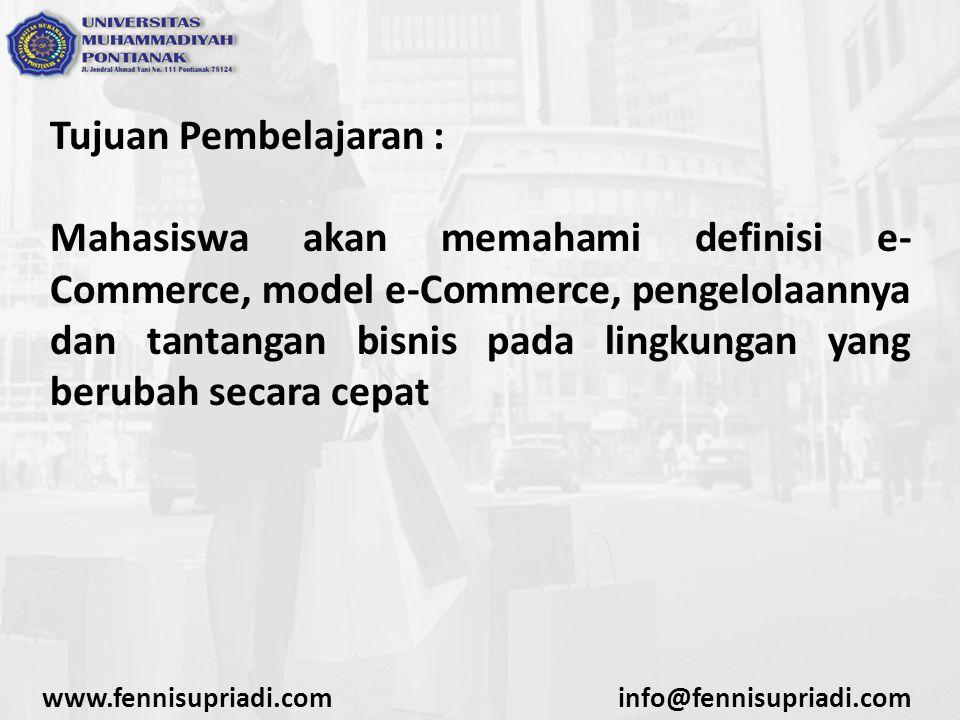Pokok Bahasan : Definisi dan model e-commerce Strategi pada lingkungan yang berubah secara cepat Peran dan tanggung jawab manajer e-Commerce Tantangan kepemimpinan pada lingkungan masa kini www.fennisupriadi.cominfo@fennisupriadi.com