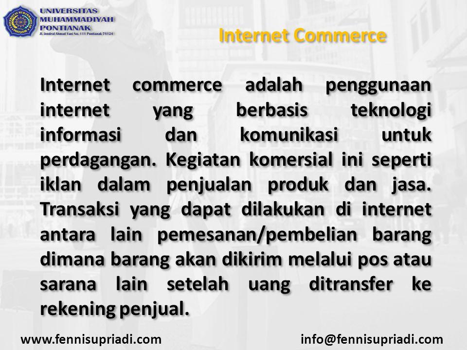 Internet Commerce Internet commerce adalah penggunaan internet yang berbasis teknologi informasi dan komunikasi untuk perdagangan. Kegiatan komersial