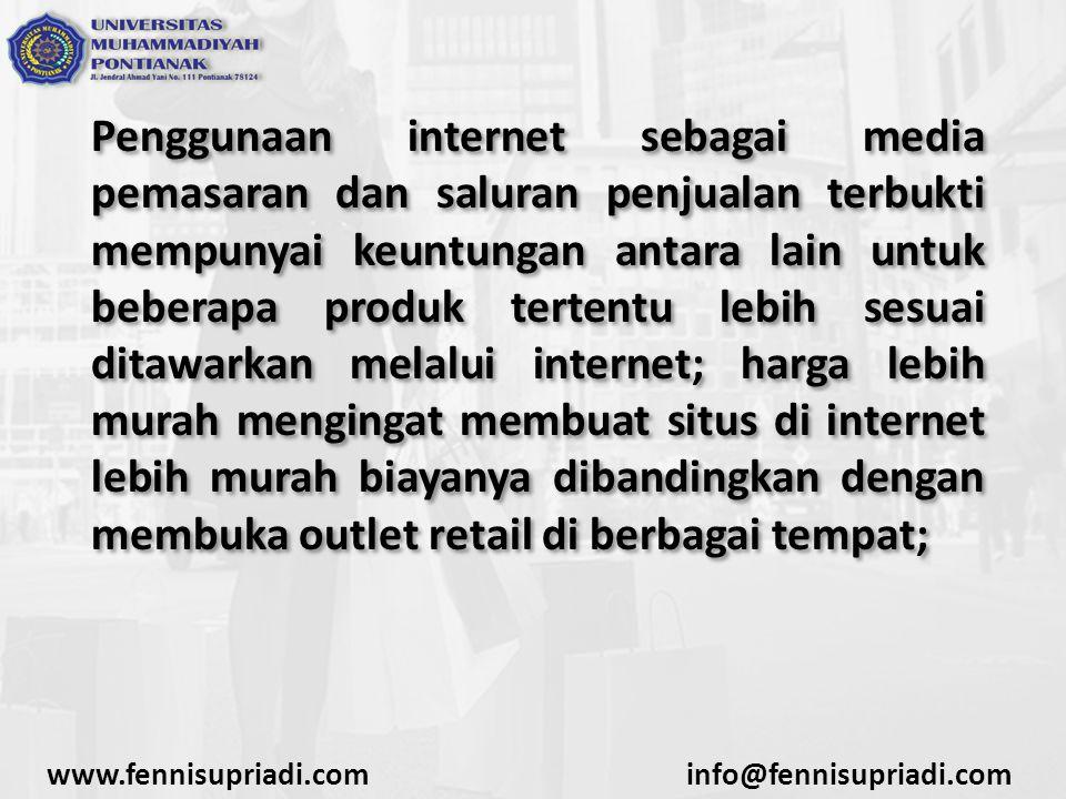 Selain itu, internet merupakan media promosi perusahaan dan produk yang paling tepat dengan harga yang relatif lebih murah; serta pembelian melalui internet akan diikuti dengan layanan pengantaran barang sampai di tempat pemesan.