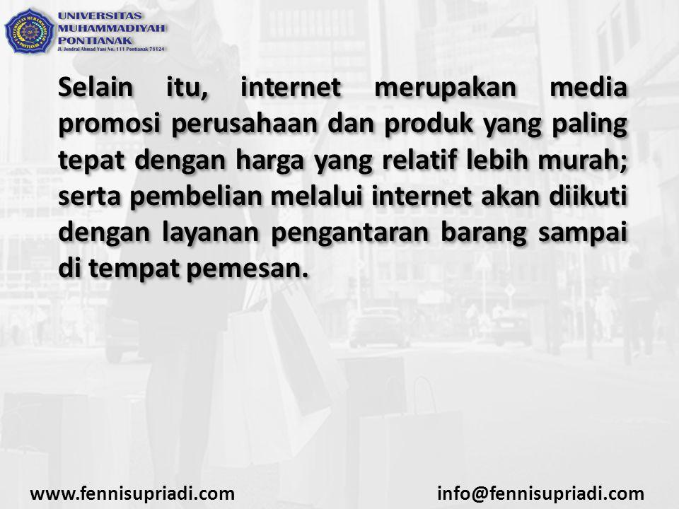 Selain itu, internet merupakan media promosi perusahaan dan produk yang paling tepat dengan harga yang relatif lebih murah; serta pembelian melalui in