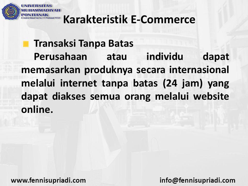 Karakteristik E-Commerce Transaksi Tanpa Batas Perusahaan atau individu dapat memasarkan produknya secara internasional melalui internet tanpa batas (