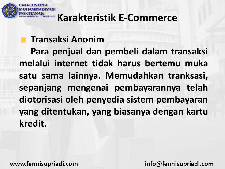 Karakteristik E-Commerce Transaksi Anonim Para penjual dan pembeli dalam transaksi melalui internet tidak harus bertemu muka satu sama lainnya. Memuda