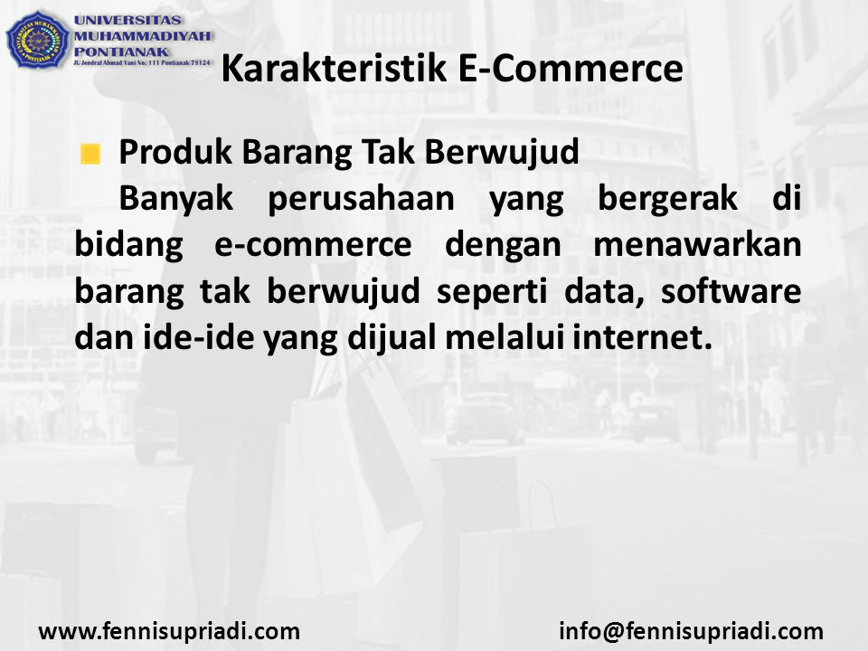 Karakteristik E-Commerce Produk Barang Tak Berwujud Banyak perusahaan yang bergerak di bidang e-commerce dengan menawarkan barang tak berwujud seperti