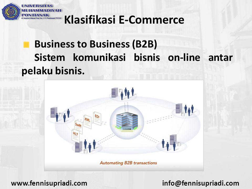 Klasifikasi E-Commerce Business to Business (B2B) Sistem komunikasi bisnis on-line antar pelaku bisnis. www.fennisupriadi.cominfo@fennisupriadi.com