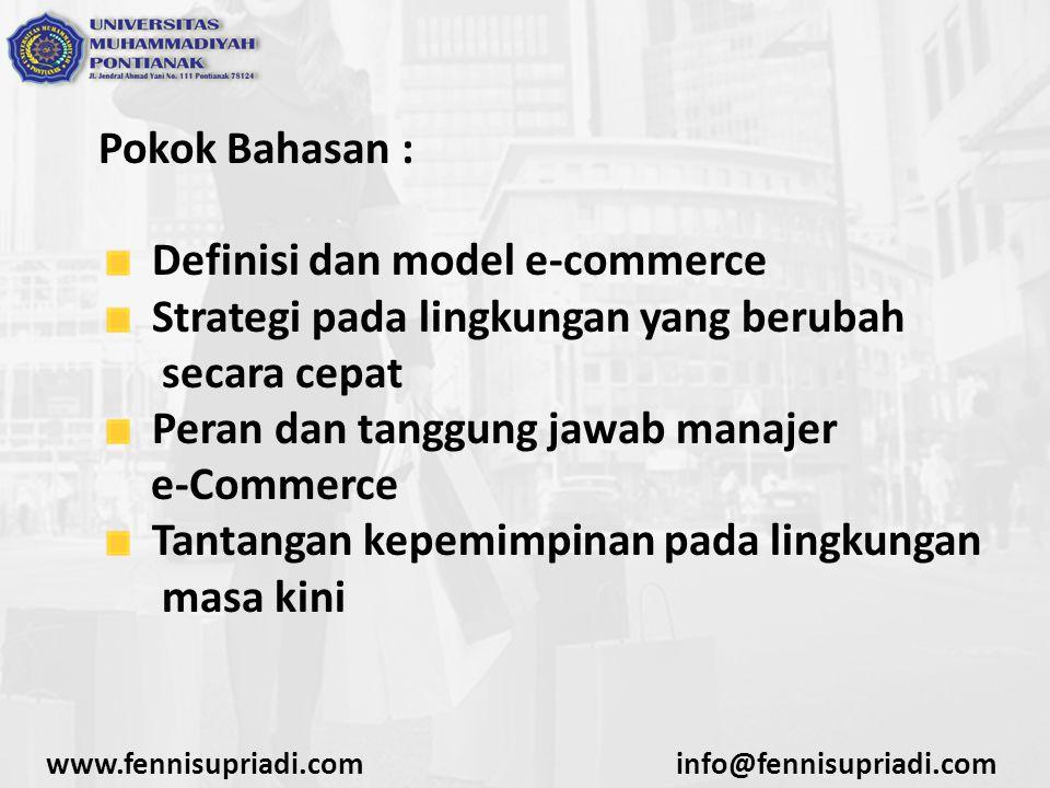 Pokok Bahasan : Definisi dan model e-commerce Strategi pada lingkungan yang berubah secara cepat Peran dan tanggung jawab manajer e-Commerce Tantangan
