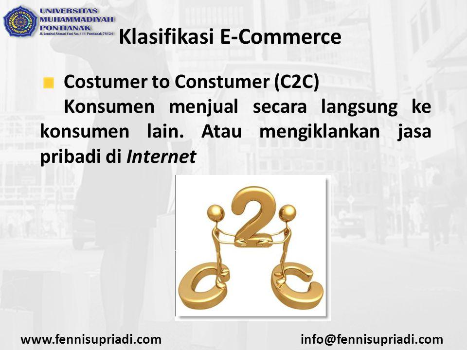 www.fennisupriadi.cominfo@fennisupriadi.com Klasifikasi E-Commerce Costumer to Constumer (C2C) Konsumen menjual secara langsung ke konsumen lain. Atau