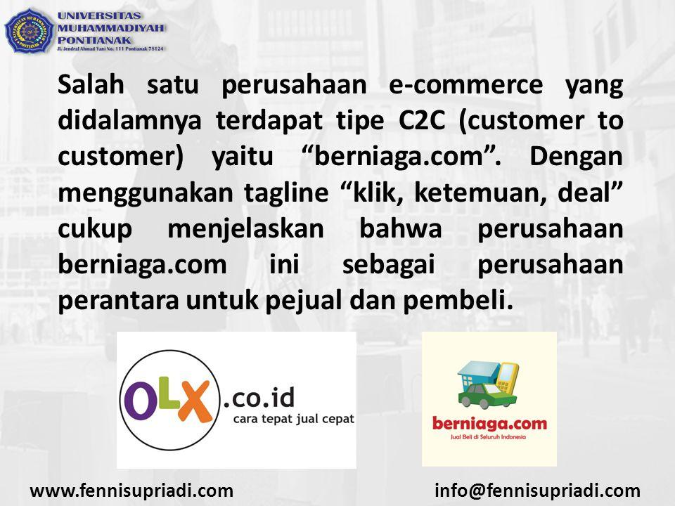 www.fennisupriadi.cominfo@fennisupriadi.com Klasifikasi E-Commerce Costumer to Bisnis (C2B) Perseorangan yang menjual produk/layanan ke organisasi, perseorangan yang mencari penjual, berinteraksi dan menyepakati suatu transaksi.
