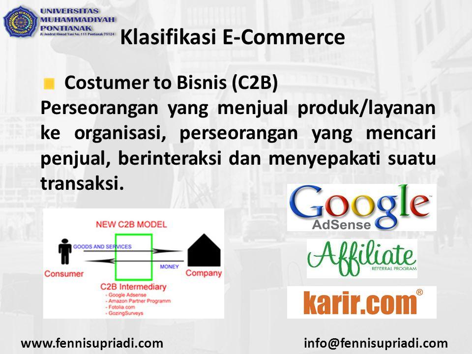 www.fennisupriadi.cominfo@fennisupriadi.com Klasifikasi E-Commerce Costumer to Bisnis (C2B) Perseorangan yang menjual produk/layanan ke organisasi, pe