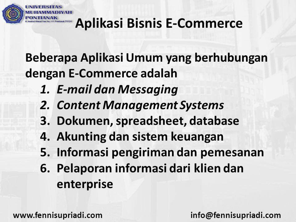 www.fennisupriadi.cominfo@fennisupriadi.com Aplikasi Bisnis E-Commerce 7.Sistem pembayaran domestik dan internasional 8.Newsgroup 9.On-line Shopping 10.Conferencing 11.Online Banking/internet Banking 12.Produk Digital/Non Digital 13.Online SEO