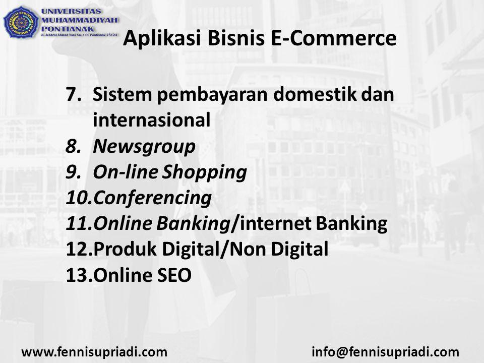 www.fennisupriadi.cominfo@fennisupriadi.com Aplikasi Bisnis E-Commerce 7.Sistem pembayaran domestik dan internasional 8.Newsgroup 9.On-line Shopping 1