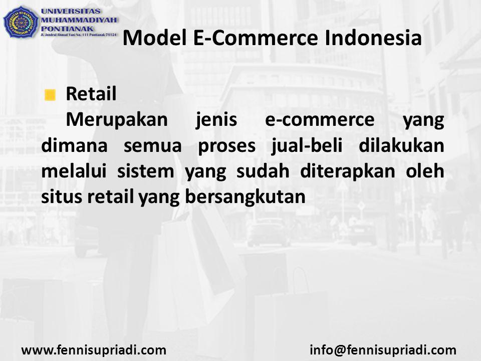 www.fennisupriadi.cominfo@fennisupriadi.com Model E-Commerce Indonesia Retail Oleh karena itu, kegiatan jual-beli di retail relatif aman, namun biasanya pilihan produk yang tersedia tidak terlalu banyak, atau hanya fokus ke satu-dua kategori produk.