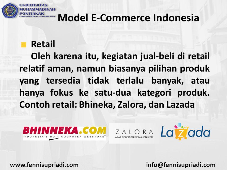www.fennisupriadi.cominfo@fennisupriadi.com Model E-Commerce Indonesia Marketplace Bisa dianggap sebagai penyedia jasa mall online, namun yang berjualan bukan penyedia website, melainkan anggota- anggota yang mendaftar untuk berjualan di website marketplace yang bersangkutan.