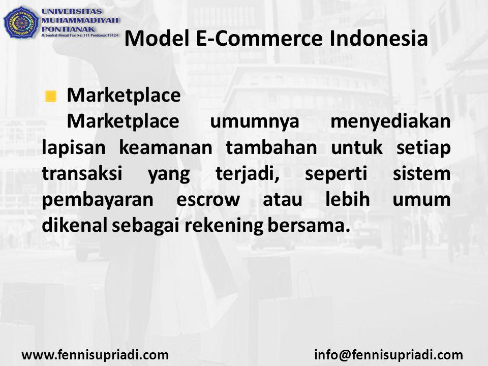 www.fennisupriadi.cominfo@fennisupriadi.com Model E-Commerce Indonesia Marketplace Jadi setiap terjadi transaksi di dalam sistem marketplace tersebut, pihak marketplace akan menjadi pihak ketiga yang menerima pembayaran dan menjaganya hingga produk sudah dikirimkan oleh penjual dan diterima oleh pembeli.