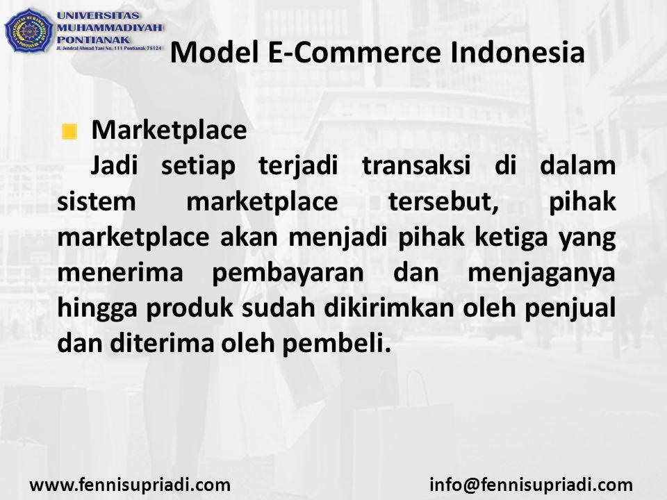 www.fennisupriadi.cominfo@fennisupriadi.com Model E-Commerce Indonesia Marketplace Setelah proses pengiriman selesai, barulah uang pembayaran diteruskan ke pihak penjual.