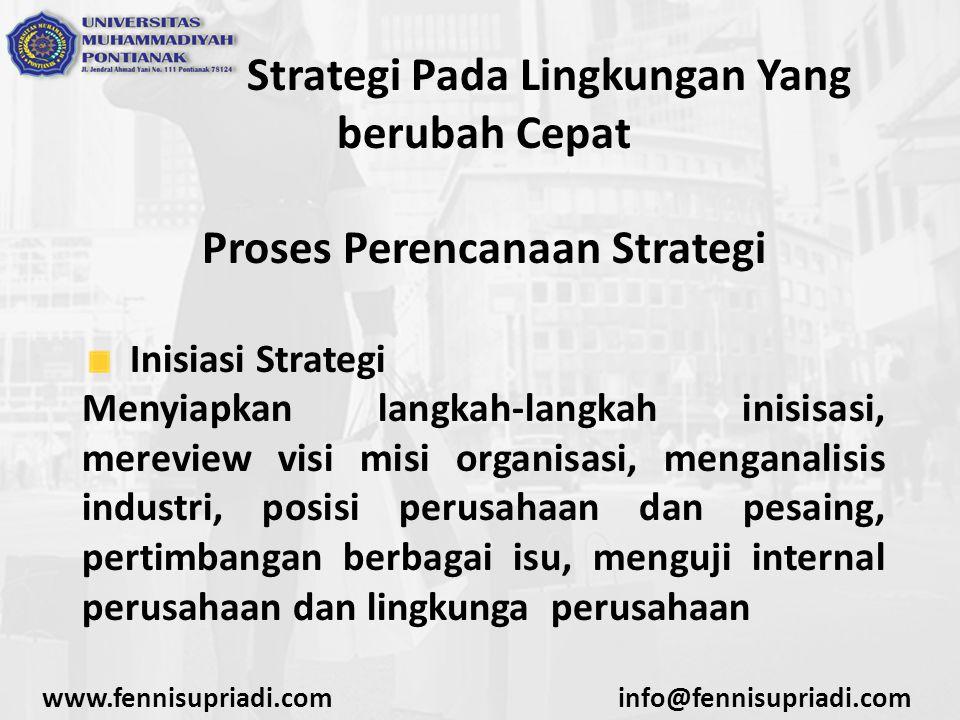 www.fennisupriadi.cominfo@fennisupriadi.com Strategi Pada Lingkungan Yang berubah Cepat Proses Perencanaan Strategi Inisiasi Strategi Menyiapkan langk
