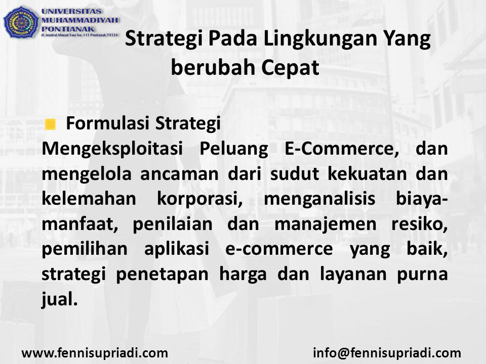 www.fennisupriadi.cominfo@fennisupriadi.com Strategi Pada Lingkungan Yang berubah Cepat Implemetasi Strategi Mengeksekusi dan mengelola rencana, pembentukan aliansi strategis dan virtual korporasi, proses manajemen bisnis, alokasi sumber daya dan manajemen proyek.