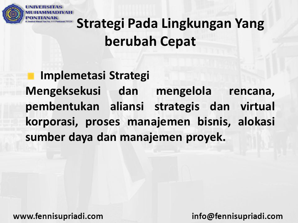 www.fennisupriadi.cominfo@fennisupriadi.com Strategi Pada Lingkungan Yang berubah Cepat Penilaian Strategi Evaluasi kemajuan matriks e-commerce secara berkelanjutan (pengukuran spesifik progres strategi), perolehan tindakan korelasi dan reformulasi strategi (apabila diperlukan)