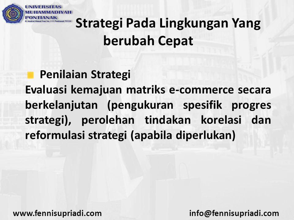 www.fennisupriadi.cominfo@fennisupriadi.com Strategi Pada Lingkungan Yang berubah Cepat Penilaian Strategi Evaluasi kemajuan matriks e-commerce secara