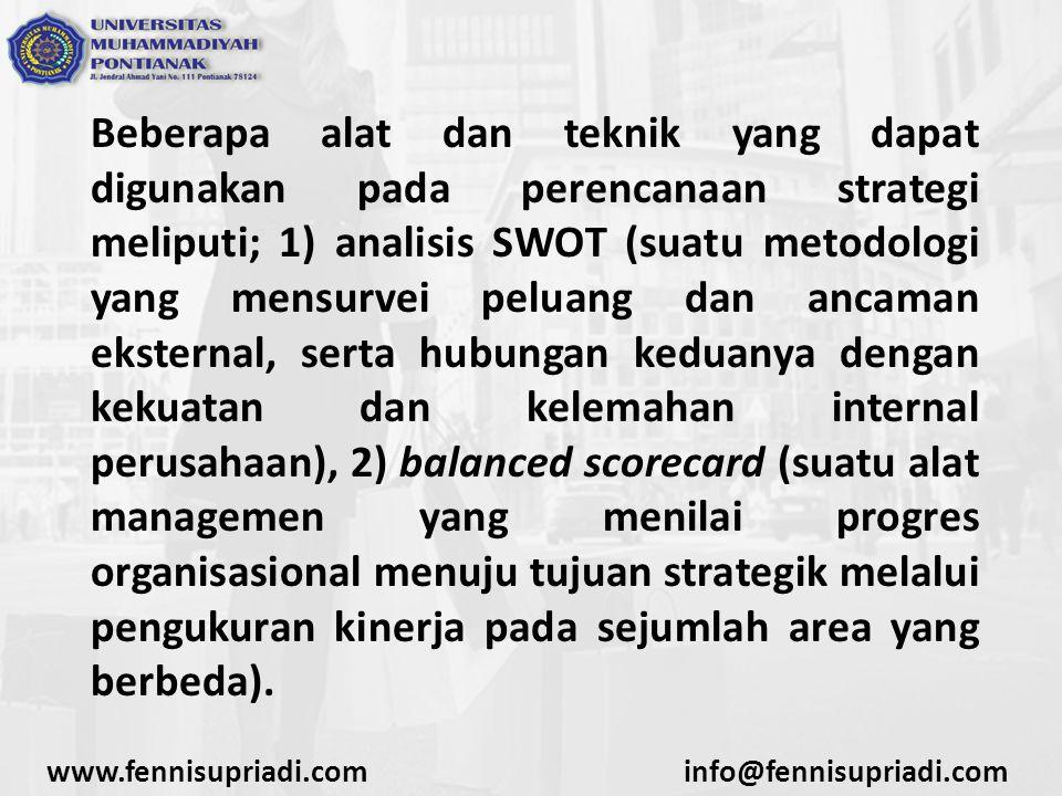 www.fennisupriadi.cominfo@fennisupriadi.com Beberapa alat dan teknik yang dapat digunakan pada perencanaan strategi meliputi; 1) analisis SWOT (suatu