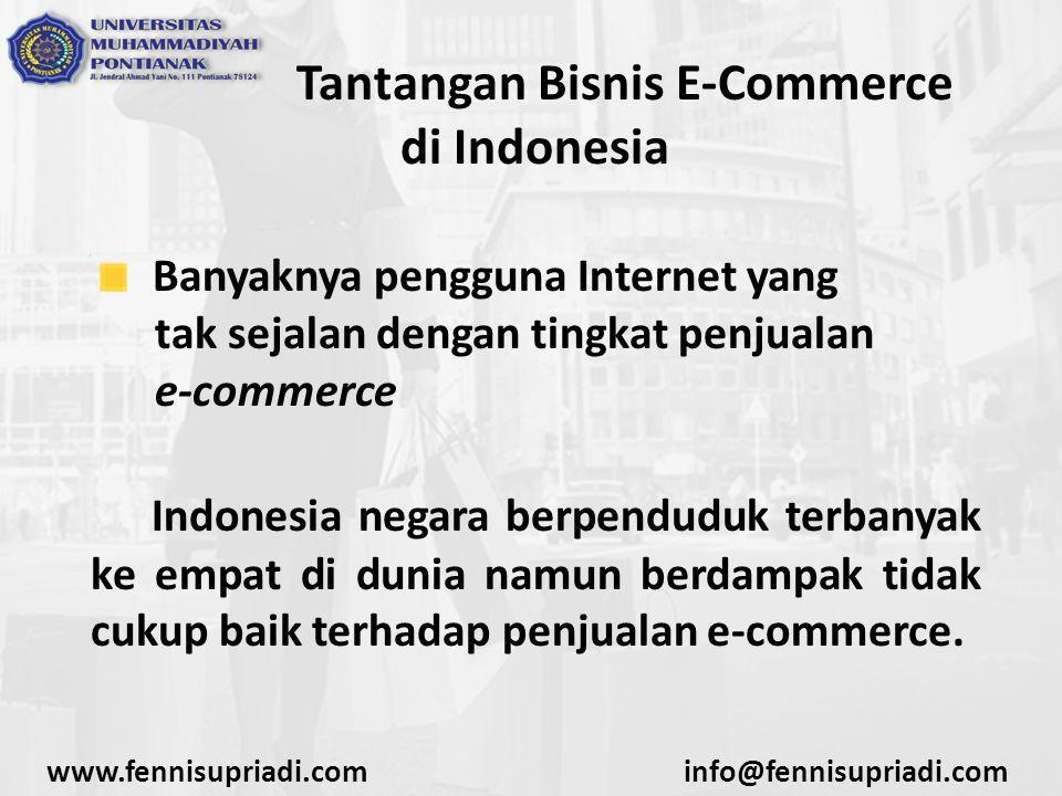 www.fennisupriadi.cominfo@fennisupriadi.com Tantangan Bisnis E-Commerce di Indonesia Banyaknya pengguna Internet yang tak sejalan dengan tingkat penju