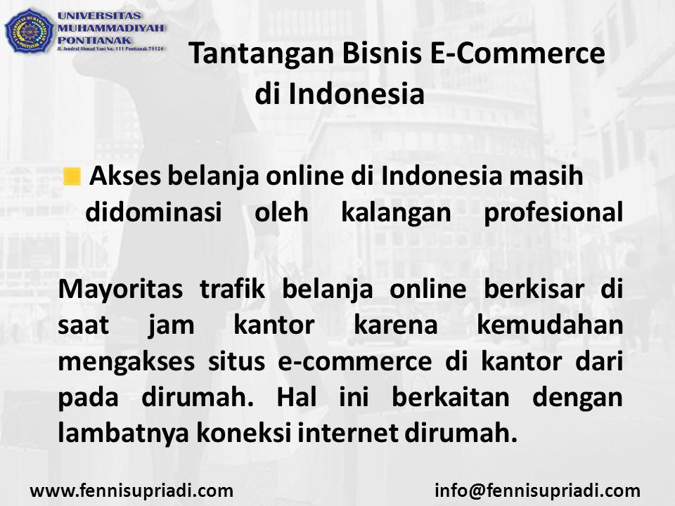 www.fennisupriadi.cominfo@fennisupriadi.com Tantangan Bisnis E-Commerce di Indonesia Untuk isu seperti ini Indonesia mulai mencoba menyiapkan koneksi jaringan internet berkecepatan 10Gbps di tahun 2015 mendatang.