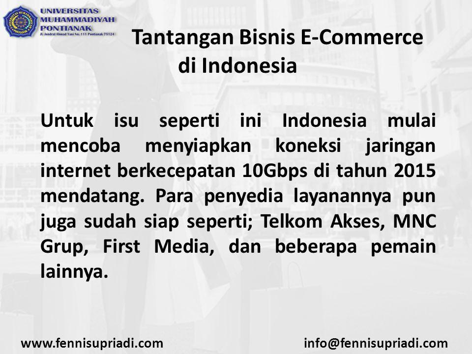 www.fennisupriadi.cominfo@fennisupriadi.com Tantangan Bisnis E-Commerce di Indonesia Untuk isu seperti ini Indonesia mulai mencoba menyiapkan koneksi