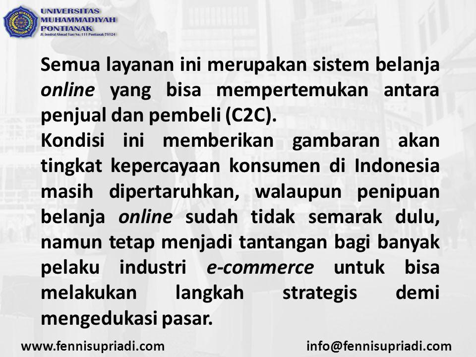 www.fennisupriadi.cominfo@fennisupriadi.com Tantangan Bisnis E-Commerce di Indonesia Masih terbatasnya layanan pembayaran dan keperluan logistik Tantangan ini bisa menjadi solusi terbaik bagi konsumen ditengah buruknya infrastruktur dan isu kemacetan ke pusat perbelanjaan.