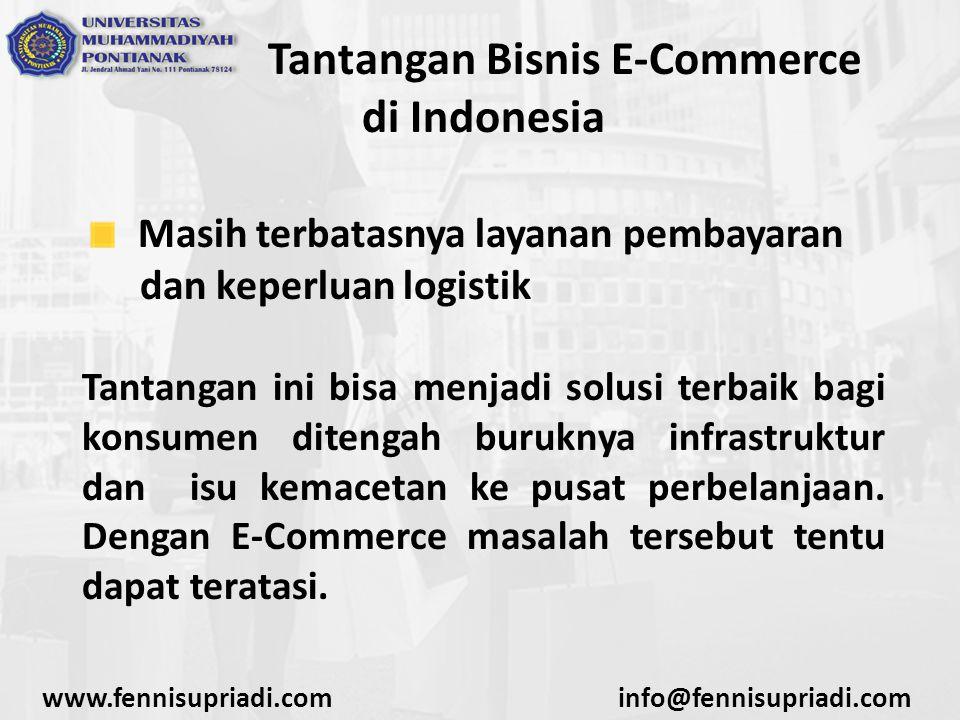 www.fennisupriadi.cominfo@fennisupriadi.com Tantangan Bisnis E-Commerce di Indonesia Masih terbatasnya layanan pembayaran dan keperluan logistik Tanta