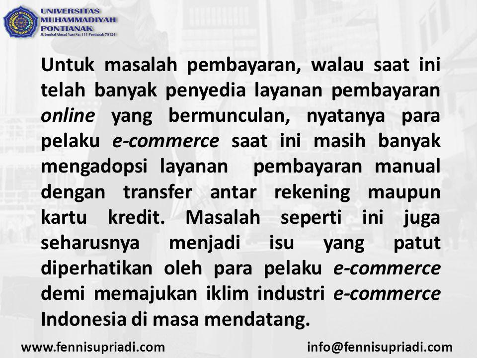 www.fennisupriadi.cominfo@fennisupriadi.com Untuk masalah pembayaran, walau saat ini telah banyak penyedia layanan pembayaran online yang bermunculan,