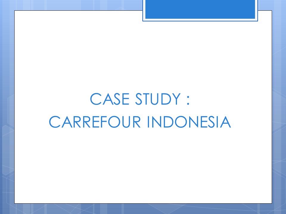 CASE STUDY : CARREFOUR INDONESIA