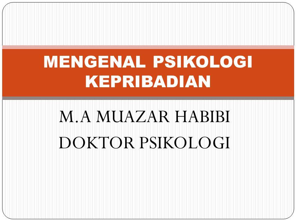 M.A MUAZAR HABIBI DOKTOR PSIKOLOGI MENGENAL PSIKOLOGI KEPRIBADIAN