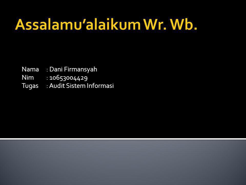 Nama: Dani Firmansyah Nim: 10653004429 Tugas: Audit Sistem Informasi