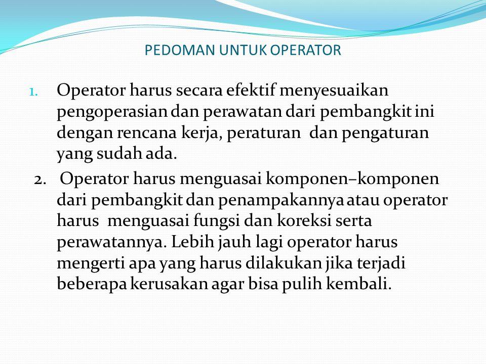 PEDOMAN UNTUK OPERATOR 1. Operator harus secara efektif menyesuaikan pengoperasian dan perawatan dari pembangkit ini dengan rencana kerja, peraturan d