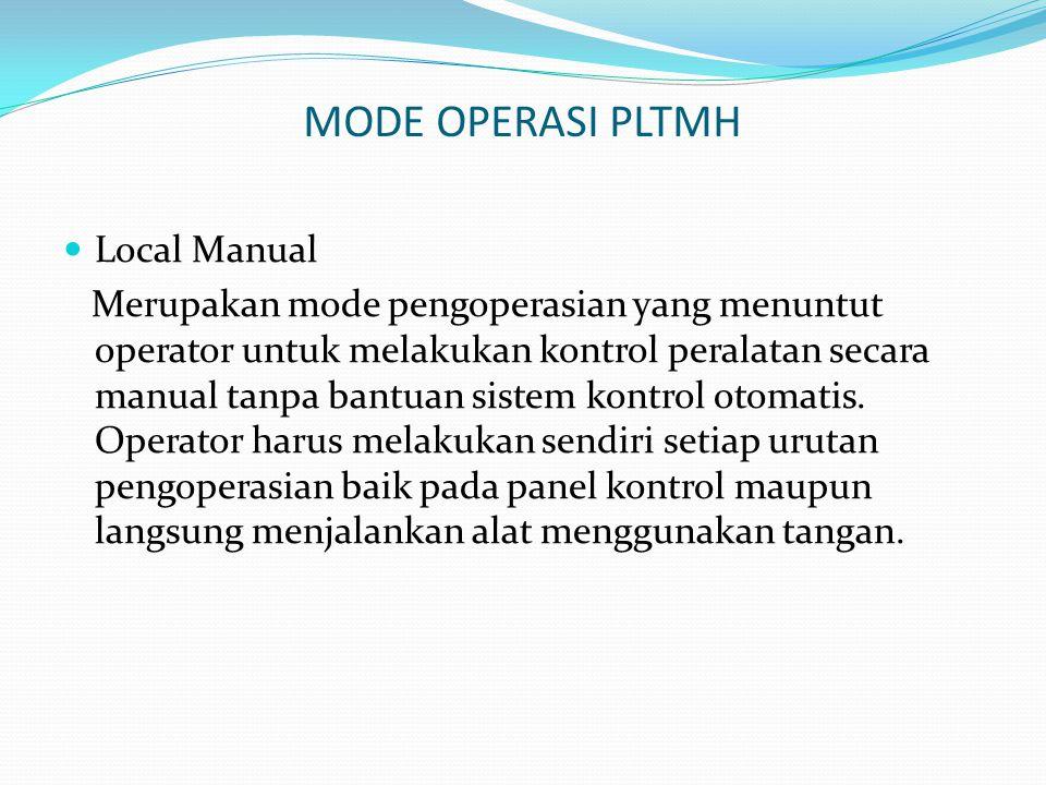 MODE OPERASI PLTMH Local Manual Merupakan mode pengoperasian yang menuntut operator untuk melakukan kontrol peralatan secara manual tanpa bantuan sist