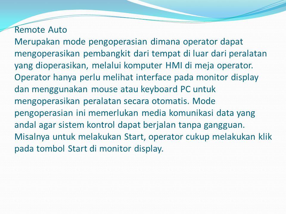 Remote Auto Merupakan mode pengoperasian dimana operator dapat mengoperasikan pembangkit dari tempat di luar dari peralatan yang dioperasikan, melalui