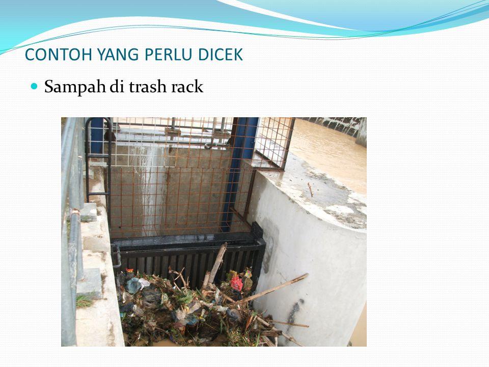 CONTOH YANG PERLU DICEK Sampah di trash rack
