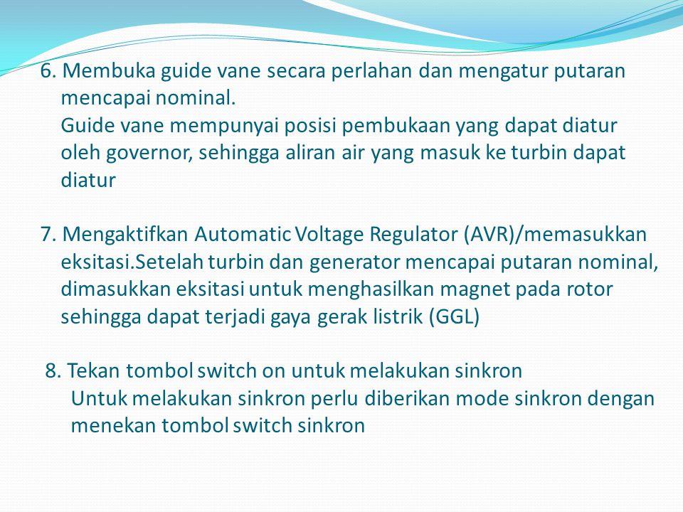 6. Membuka guide vane secara perlahan dan mengatur putaran mencapai nominal. Guide vane mempunyai posisi pembukaan yang dapat diatur oleh governor, se