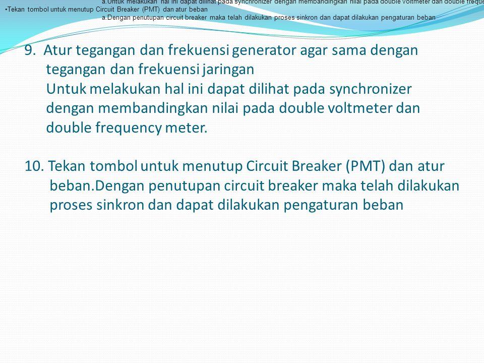 9. Atur tegangan dan frekuensi generator agar sama dengan tegangan dan frekuensi jaringan Untuk melakukan hal ini dapat dilihat pada synchronizer deng