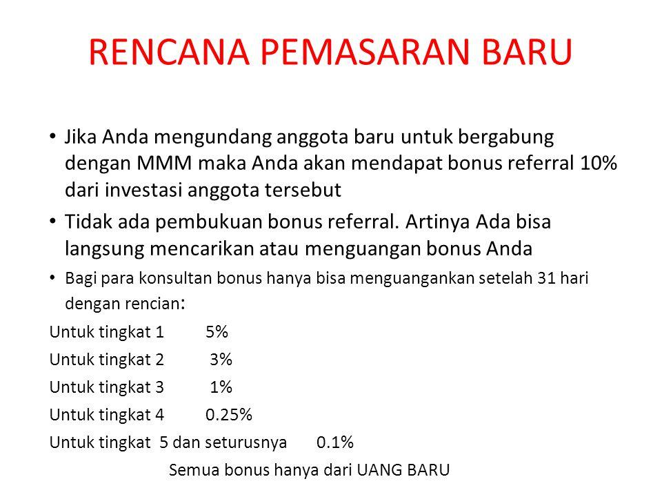 RENCANA PEMASARAN BARU Jika Anda mengundang anggota baru untuk bergabung dengan MMM maka Anda akan mendapat bonus referral 10% dari investasi anggota tersebut Tidak ada pembukuan bonus referral.
