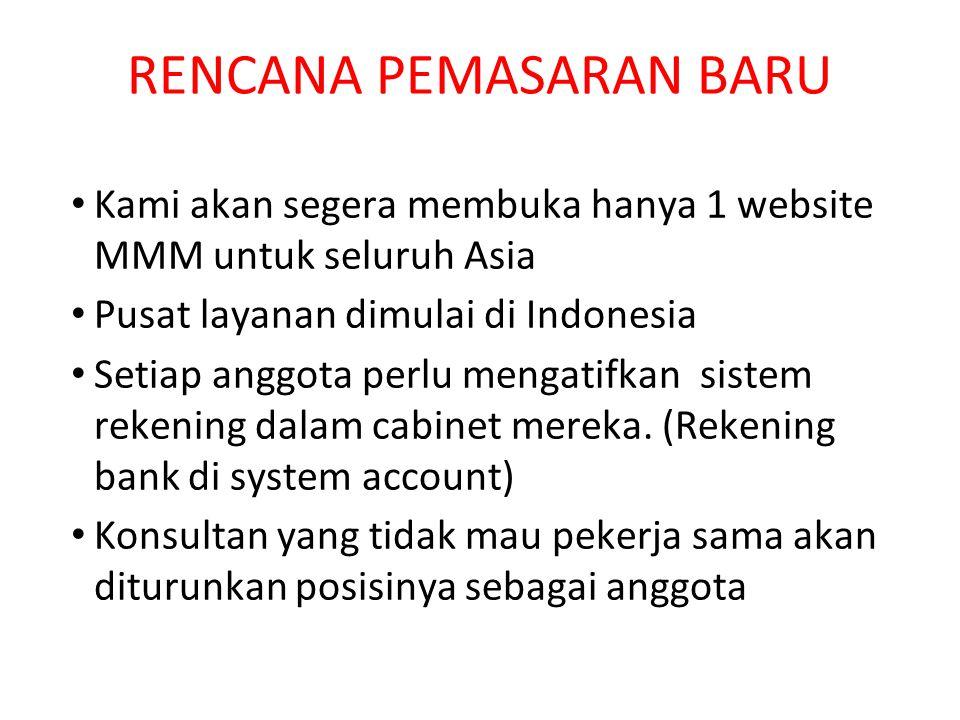 RENCANA PEMASARAN BARU Kami akan segera membuka hanya 1 website MMM untuk seluruh Asia Pusat layanan dimulai di Indonesia Setiap anggota perlu mengatifkan sistem rekening dalam cabinet mereka.