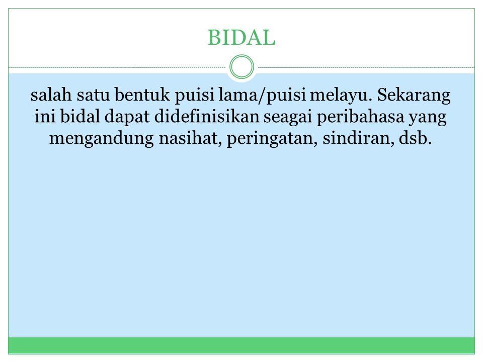 BIDAL salah satu bentuk puisi lama/puisi melayu.