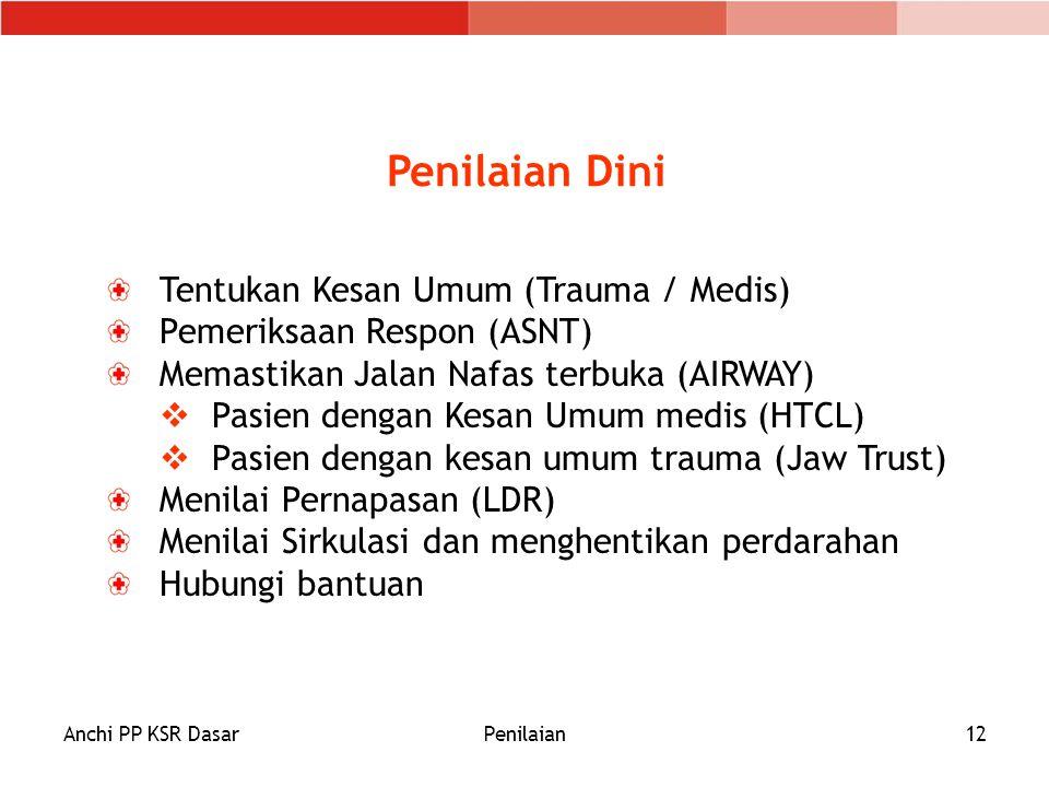 Anchi PP KSR DasarPenilaian12 Tentukan Kesan Umum (Trauma / Medis) Pemeriksaan Respon (ASNT) Memastikan Jalan Nafas terbuka (AIRWAY)  Pasien dengan K