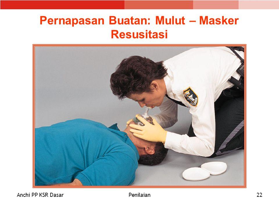 Anchi PP KSR DasarPenilaian22 Pernapasan Buatan: Mulut – Masker Resusitasi