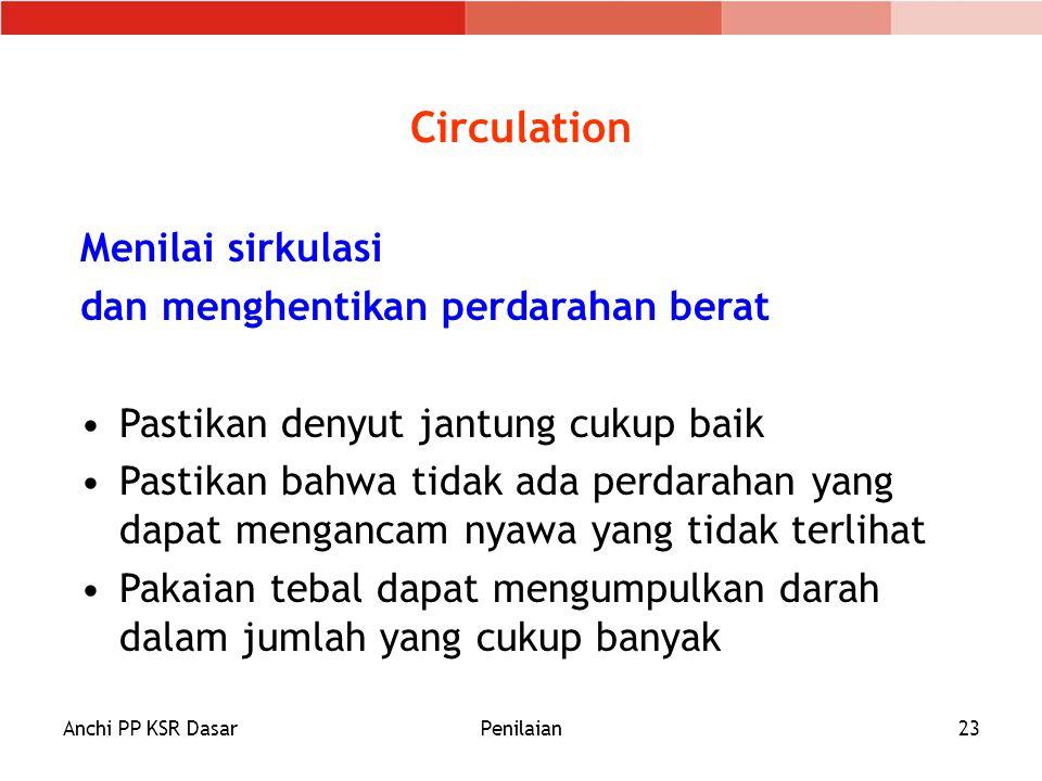 Anchi PP KSR DasarPenilaian23 Circulation Menilai sirkulasi dan menghentikan perdarahan berat Pastikan denyut jantung cukup baik Pastikan bahwa tidak