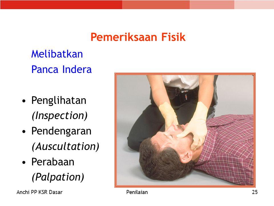Anchi PP KSR DasarPenilaian25 Pemeriksaan Fisik Melibatkan Panca Indera Penglihatan (Inspection) Pendengaran (Auscultation) Perabaan (Palpation)